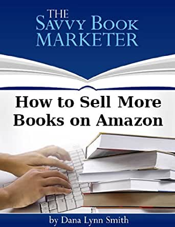 How to Sell More Books on Amazon - Kindle edition by Dana