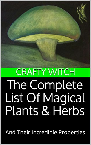 the-complete-list-of-magical-plants-herbs-and-their-incredible-properties-crafty-witch-book-1