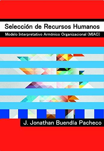 Selección de Recursos Humanos: Modelo Interpretativo Armónico Organizacional (MIAO) (Spanish Edition)