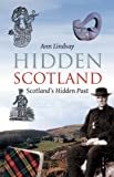 Hidden Scotland : Scotland's Hidden Past, Lindsay, Ann, 1841583480