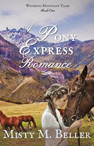 (A Pony Express Romance (Wyoming Mountain Tales Book 1))