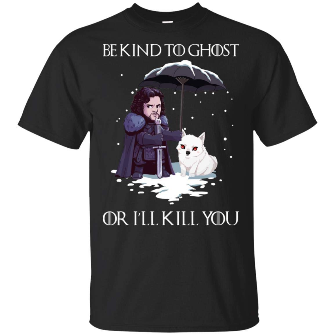 Arya Stark Dog Got Be Kind To Ghost Or Ill Kill You Shirts