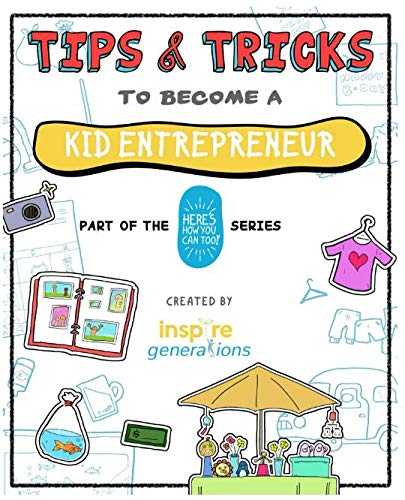 Tips and Tricks to Become a Kid Entrepreneur: Part of the Here's How You Can Too! Series (Tips and Tricks - Part of the Here's How You Can Too! Series)