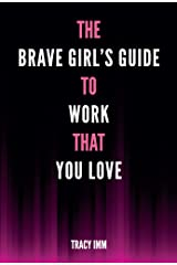 The Brave Girl's Guide to Work That You Love Kindle Edition