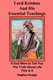 Lord Krishna and His Essential Teachings: If God Were to Tell You the Truth About Life, This Is It