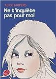 Ne t'inquiète pas pour moi de Alice Kuipers,Sophie Leblanc (Cover Design),Valérie Le Plouhinec (Traduction) ( 2 mars 2011 )