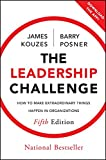 The Leadership Challenge, Fifth Edition: How to   Make Extraordinary Things Happen in Organizations (J–B Leadership Challenge: Kouzes/Posner)