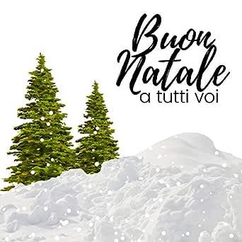 A Tutti Buon Natale Canzone.Buon Natale A Tutti Voi Canzoni Strumentali Rilassanti Natalizie By Natale Regali On Amazon Music Amazon Com
