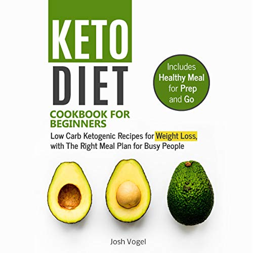 Keto Diet Cookbook for Beginners: Low Carb Ketogenic Recipes for Weight Loss, with the Right Meal Plan for Busy People by Josh Vogel
