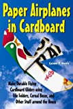 img - for Paper Airplanes in Cardboard: Make Durable Cardboard Gliders using File Folders, Cereal Boxes, and Other Stuff around the House book / textbook / text book