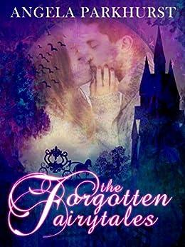 The Forgotten Fairytales: The Forgotten Fairytales by [Parkhurst, Angela]