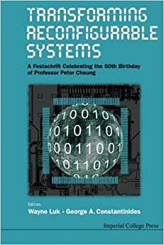 Book Transforming Reconfigurable Systems: A Festschrift Celebrating The 60th Birthday Of Professor Peter Cheung