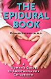 The Epidural Book : A Woman's Guide to Anesthesia for Childbirth, Siegenfeld, Richard, 1421407337