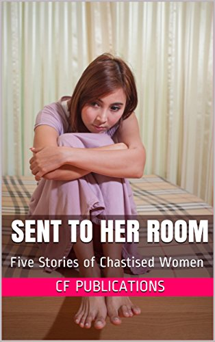 Sent to Her Room: Five Stories of Chastised Women