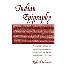 Indian Epigraphy: A Guide to the Study of Inscriptions in Sanskrit, Prakrit, and the other Indo-Aryan Languages