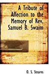 A Tribute of Affection to the Memory of Rev Samuel B Swaim, O. S. Stearns, 0554912104