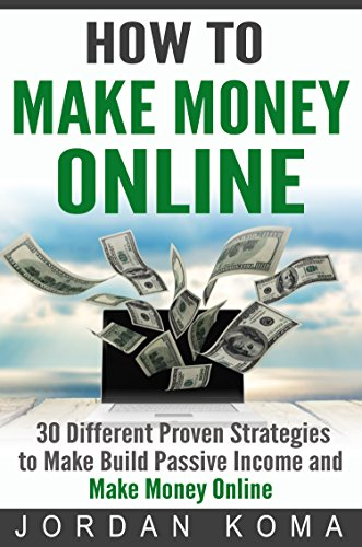 How to Make Money Online: 30 Different Proven Strategies to Make Money Online (make money blogging, how to make money, passive income, Make Money Online Fast, Make Money Online 2016)