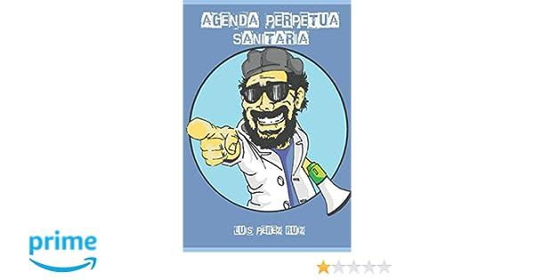 Agenda Perpetua Sanitaria: Amazon.es: Luis Pérez Ruiz: Libros