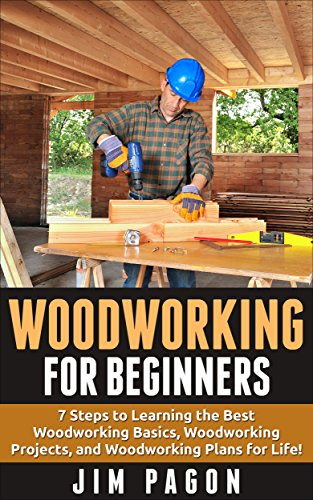 Woodworking For Beginners 7 Steps To Learning The Very Best Woodworking Basics Woodworking Projects And Woodworking Plans Woodworking