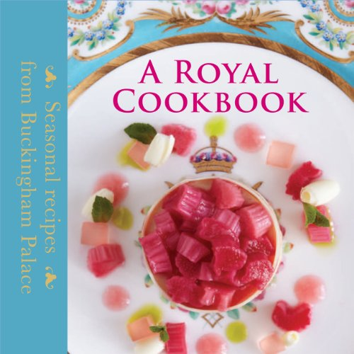 A Royal Cookbook: Seasonal Recipes from Buckingham Palace by Mark Flanagan, Edward Griffiths