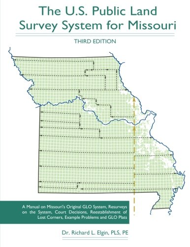 The U.S. Public Land Survey System for Missouri: A Manual on the GLO System, Resurveys, Example Problems and GLO Plats