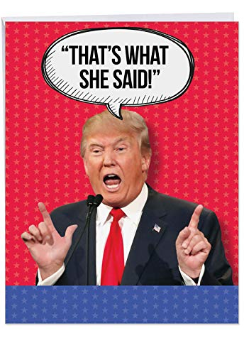 Extra Large Funny Birthday Greeting Card -'Trump What She Said' with Envelope 8.5 x 11 Inch - Big Donald Trump Happy Birthday Gift and Wishes From Mr. President - Adult Humor J4293BDGC ()