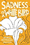 """""""Nuanced, sharp, and beautifully written, Sadness Is a White Bird manages, with seeming effortlessness, to find something fresh and surprising and poignant in the classic coming-of-age, love-triangle narrative, something starker, more heartbreaking: ..."""
