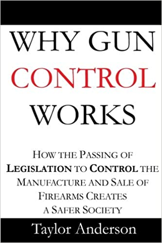 Why Gun Control Works How The Passing Of Legislation To Control