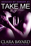 Take Me (Seduced by Danger Book 3)
