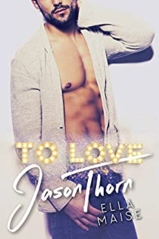 To Love Jason Thorn by [Maise, Ella]