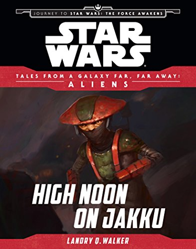 - Star Wars Journey to the Force Awakens: High Noon on Jakku: Tales From a Galaxy Far, Far Away