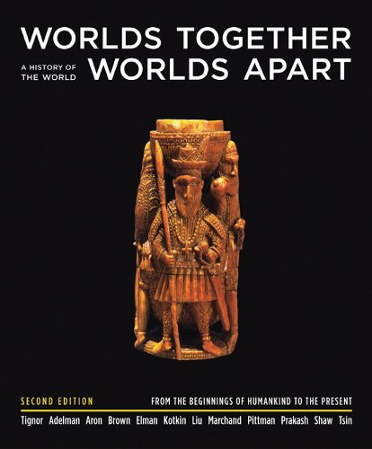 Worlds Together, Worlds Apart: A History of the World from the Beginnings of Humankind to the Present, Second Edition