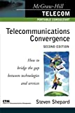 Telecom Convergence, 2/e: How to Bridge the Gap Between Technologies and Services