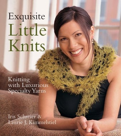 Exquisite Little Knits: Knitting with Luxurious Specialty Yarns by Iris Schreier (2004-10-01) ()