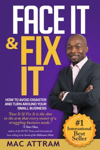 Face It & Fix It: How To Avoid Disaster And Turn Around Your Small ()