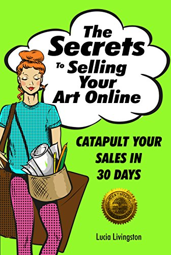 Pdf eBooks The Secrets To Selling Your Art Online: Catapult Your Sales In 30 Days
