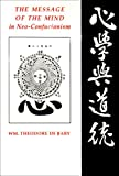 The Message of the Mind in Neo-Confucianism, Debary, William T. and de Bary, Wm. Theodore, 0231068085