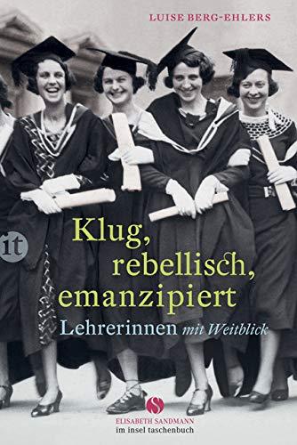 Klug, rebellisch, emanzipiert: Lehrerinnen mit Weitblick (Elisabeth Sandmann im it)