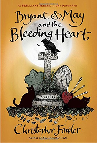 Bryant & May And The Bleeding Heart: A Peculiar Crimes Unit Mystery