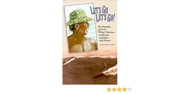 Biography of Lorrin Whitney Harrison Californias Legendary Surf Pioneer Lets Go Lets Go