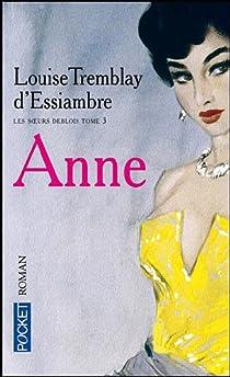 Les soeurs Deblois, Tome 3 : Anne par Tremblay-d'Essiambre