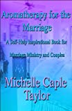 Aromatherapy for the Marriage, Michelle Caple Taylor, 1615466304