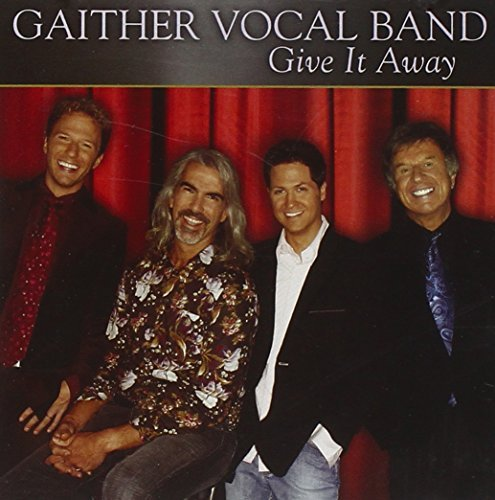 Give It Away by Gaither Vocal Band (2006-08-02) (Gaither Vocal Band Give It Away)