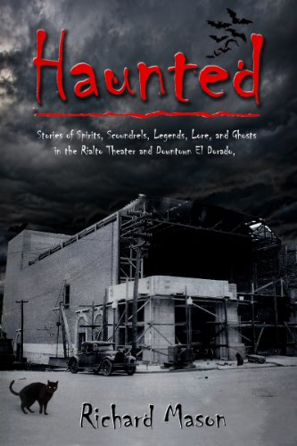 Haunted: Stories of Spirits, Scoundrels, Legends, Lore and Ghosts in the Rialto Theater and Downtown El Dorado, Arkansas