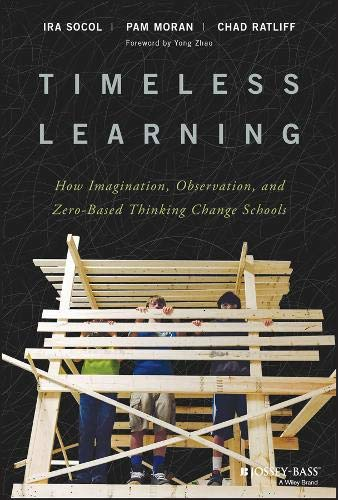 Timeless Learning: How Imagination, Observation, and Zero–Based Thinking Change Schools