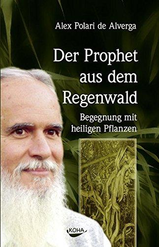 Der Prophet aus dem Regenwald: Begegnung mit heiligen Pflanzen