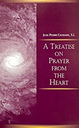 A treatise on prayer from the heart: A Christian mystical tradition recovered for all (Series I--Jesuit primary sources, in English translations)