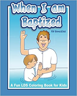 When I Am Baptized ; A fun LDS coloring book for kids: Ed ...