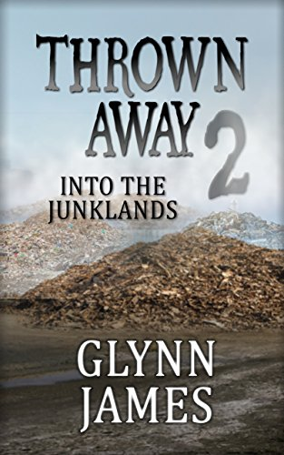 Thrown Away 2 (Into the Junklands) (Thrown Away Saga) by [James, Glynn]