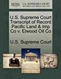 U. S. Supreme Court Transcript of Record Pacific Land and Imp Co V. Elwood Oil Co, , 1270047213